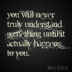 You will never truly understand